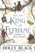 Cover image for How the King of Elfhame Learned to Hate Stories